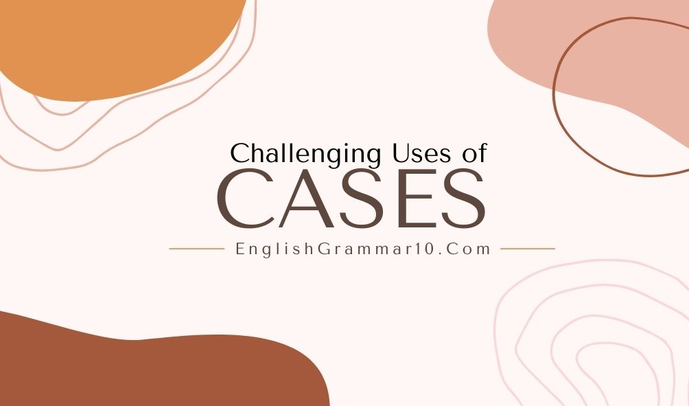 Challenging Uses of Cases
