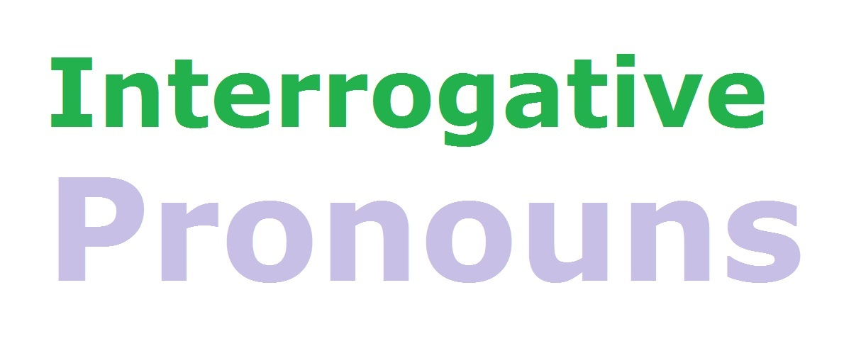 Interrogative Pronouns Chart, Definition, Examples and Exercise 2018