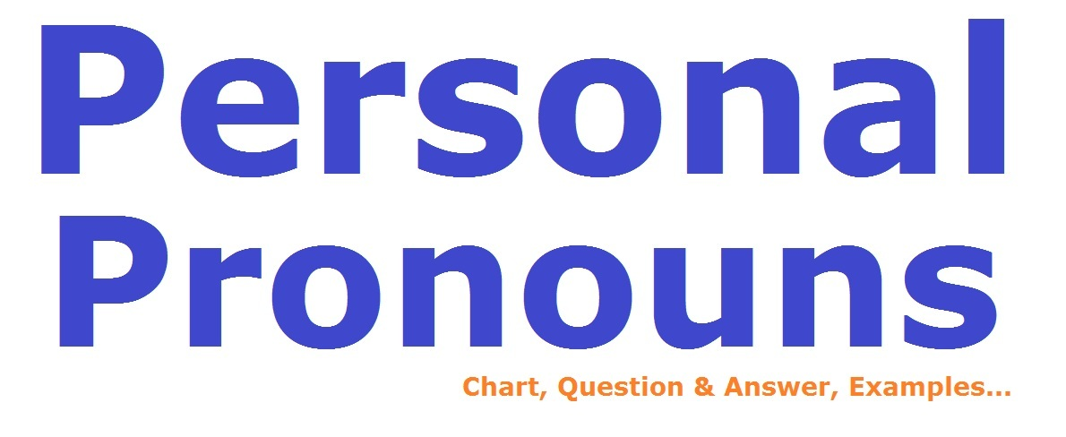 Personal Pronouns Chart, Definition, Examples and Exercise 2018